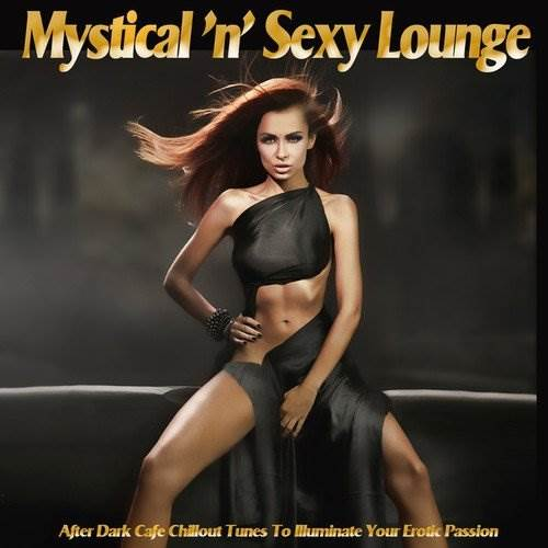 Mystical n Sexy Lounge: After Dark Cafe Chillout Tunes To Illuminate Your Erotic Passion (2016)